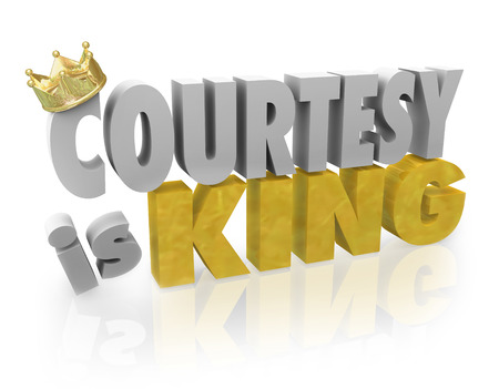 courtesy: Courtesy is King words to illustrate respect, kindness, generosity and manners in customer service or relationships between other people