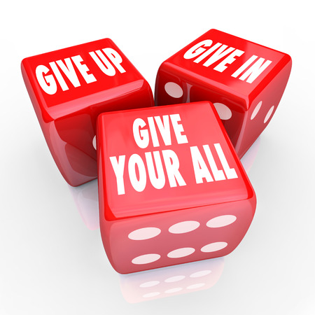 resolute: Give Up, Give In, Give Your All words on three red dice to illustrate having a positive attitude, commitment, dedication and diligence to completing a task or goal