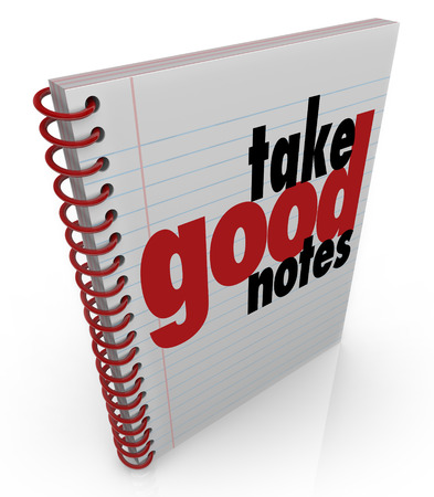 lecturing: Take Good Notes words on a notebook to remind you to write important points from a school class, lecture or presentation of vital information