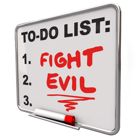 dry erase board: Fight Evil words on a to do list written on a dry erase board to remind you to protect other people, improve safety and security and be a force for good over bad powers