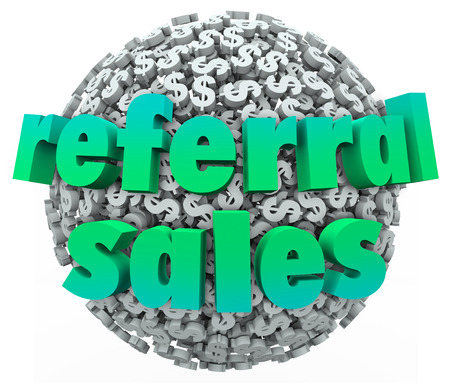 referrals: Referral Sales words on a ball or sphere of dollar signs and money symbols to illustrate increased business from word of mouth, good reviews and customer endorsements