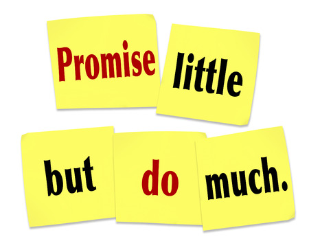 Promise Little But Do Much words on yellow sticky notes as a quote or saying telling you to under promise and over deliver as a rule in doing a job such as customer service