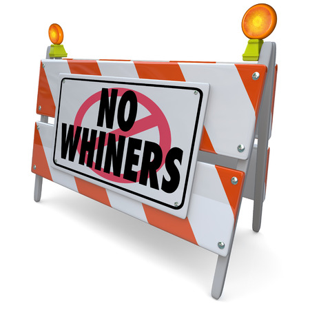 No Whiners words on a construction sign or barricade to forbid people or customers from complaining or causing trouble