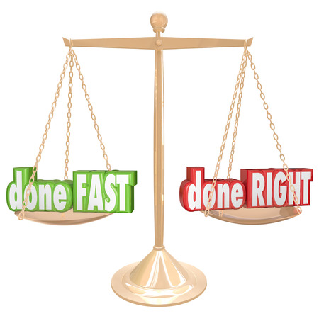 rushed: Done Fast versus Right words on a gold scale or balance to weigh your options of having a job rushed or time taken to make sure it is completed correctly