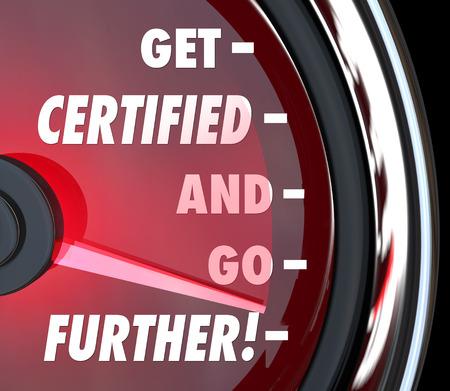 Get Certified und weiter gehen Wörter auf ein Tachometer zu veranschaulichen, oder messen, wie weit kann man vorne durch eine Zertifizierung in Ihrem Job oder Karriere zu bewegen Standard-Bild - 29042081