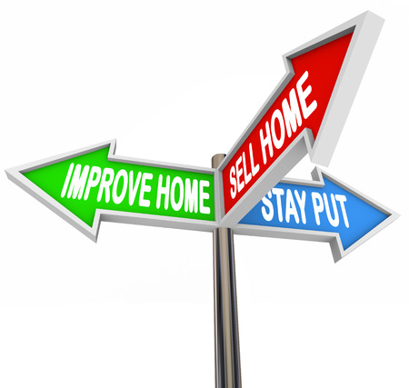 flip: Improve Home, Sell House or Stay Put words on a post with 3-way arrow signs to illustrate the choice of fixing your property or listing and selling it