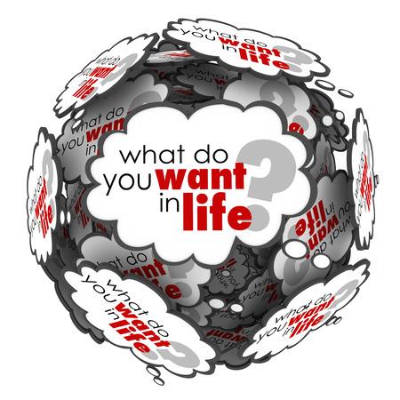 Qué usted quiere en las palabras de la vida como una pregunta en las nubes del pensamiento en una esfera de pedir sus metas, ambiciones, sueños y deseos para el éxito y acheivement Foto de archivo - 29392629