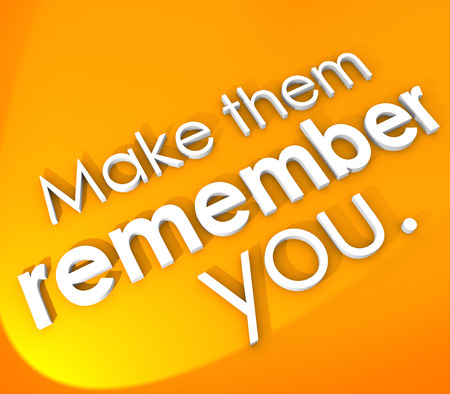 Make Them Remember You in 3d words on an orange background to encourage you to be impressive, memorable and unforgettable in your important performance or job