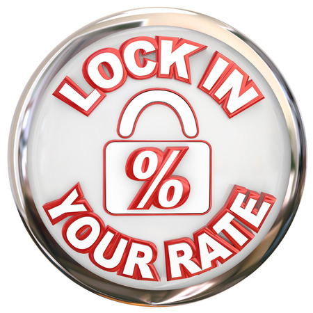 rates: Lock In Your Rate words on a button or round symbol to illustrate securing a mortgage or loan number as a fixed rate on a home purchase