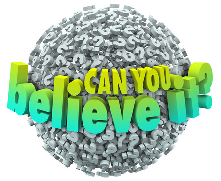 believable: Can You Believe It words in 3d letters on a ball or sphere of question marks asking if facts are unbelievable or incredible enough to trust Stock Photo