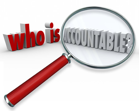 accountable: Who is Accountable question in 3d words and letters asking, looking and searching for the person responsible or deserving of credit or blame