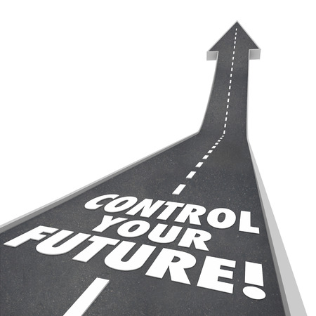 taking: Control Your Future words on road rising up to a bright tomorrow with ambition, self confidence and independence