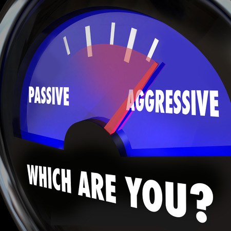 aggressive people: Which Are You? Passive or Aggressive words on a gauge measuring your level of boldness, determination and ambition to acheive success and goals