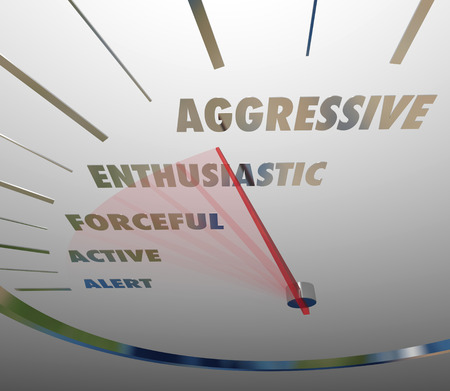 contentious: Aggressive and related terms such as enthusiastic, forceful, active and alert on a speedometer or gauge measuring how bold you are