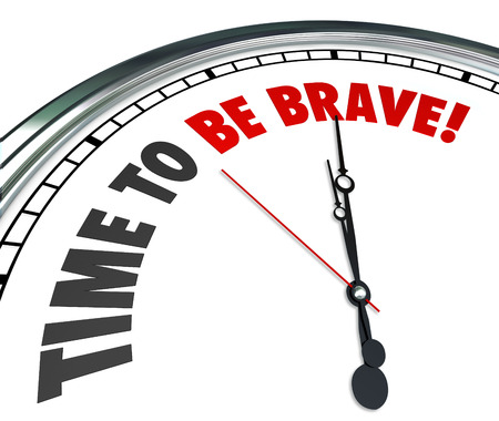 fearless: Time to Be Brave words on a 3d white clock face telling you to be confident, bold, daring and fearless to overcome a challenge or achieve success