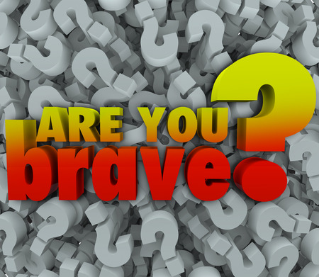 overcoming adversity: Are You Brave 3d words on a background of question marks to illustrate asking if someone is daring, bold, courageous or confident enough to complete a job Stock Photo