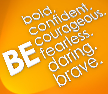 courageous: Be bold, confident, courageous, fearless, daring and brave words in white 3d letters on an orange background