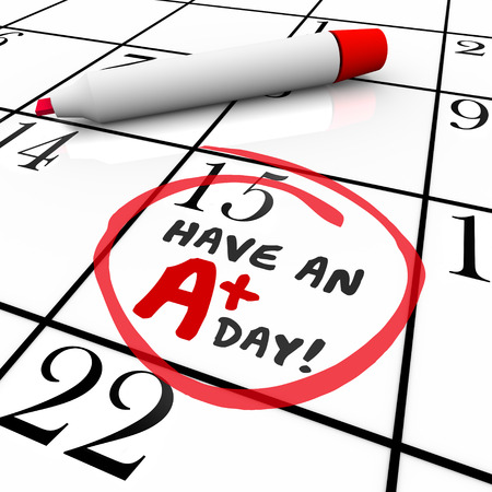 Have an A Plus Day words circled on a calendar wishing you the best experience today photo