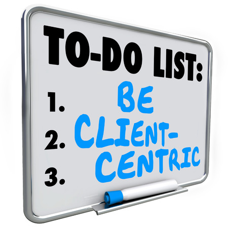 dry erase: Be Client Centric words written on a to do list on dry erase board as a mission or strategy in serving customer needs
