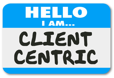 centric: Hello I Am Client Centric words on a name tag sticker showing you are a business solution provider dedicated to meeting customer needs first