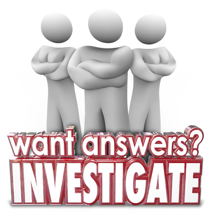 investigate: Want Answers question and Investigate word in red 3d letters in front of three security people or detectives looking for facts and research