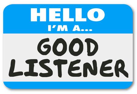 Guter Zuhörer Worte auf einem Namensschild-Aufkleber zu zeigen, du bist sympathisch, einfühlsam und verständnis