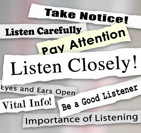 pay: Listen Closely words on a ripped newspaper headline and other news alerts like take notice, vital info, importance of being a good listener and pay attention