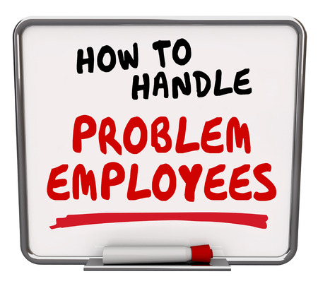 demanding: How to Handle Problem Employees words written on dry erase board as advice for dealing with difficult workers