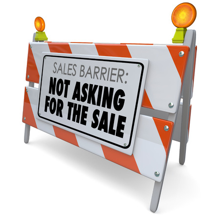 barrier: Sales Barrier Not Asking for the Sale words on a road construction barricade or barrier sign to tell you to remember to close the deal with a customer