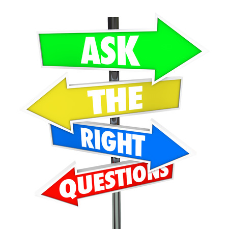 seeking an answer: Ask the Right Questions words on arrow signs pointing or directing you to asnwers to your inquiries