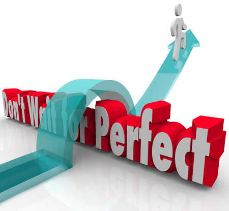 Dont Wait for Perfect Man Arrow Over 3d Words