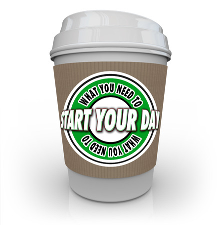 What You Need to Start Your Day words on a 3d rendered coffee cup full of hot, fresh java to help begin a productive morning