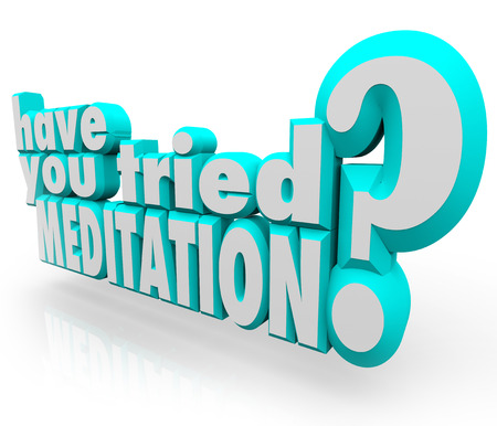 tried: Have You Tried Meditation question in 3d letters and words asking to attempt to meditate to reach inner peace and zen concentration