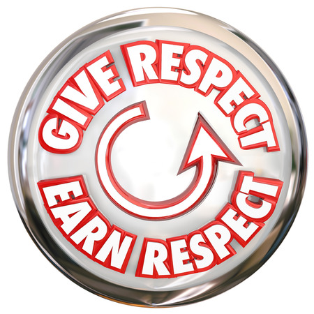 Give Respect to Earn Respect words on a button to show the cycle of winning reverence, honor and trust of others