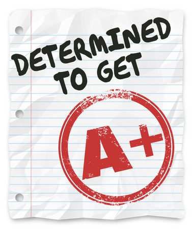 resolved: Determined to Get an A Plus words on a piece of paper, assignment or homework and goal to get the best grade possible on your project
