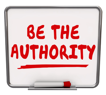 dry erase: Be the Authority words on a dry erase board offering advice to promote yourself as an expert or professional with knowledge needd by customers Stock Photo