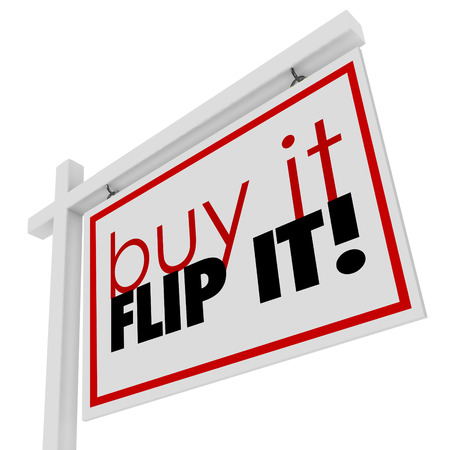 flip: Buy It Flip It words on a 3d real estate home or house for sale sign to illustrate investing in a fixer upper property, improving and reselling it
