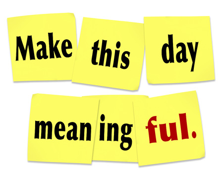 Make This Day Meaningful wods on yellow sticky notes as a saying or quote to do something important or memorable on this date photo