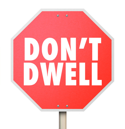 dwell: Dont Dwell words on a red stop sign telling you to improve your attitude and not to obsess, fixate or focus on negative details