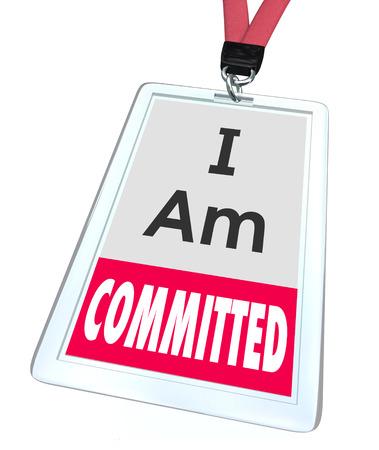 commitment: I Am palabras comete en una tarjeta de identificaci�n del empleado o tarjeta de identificaci�n o etiqueta para ilustrar la dedicaci�n al trabajo y la determinaci�n para completar una tarea o trabajo