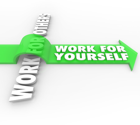 financial freedom: Work For Yourself Vs Working for Others words on an arrow to illustrate starting your own business or company and achieving financial independence and job security