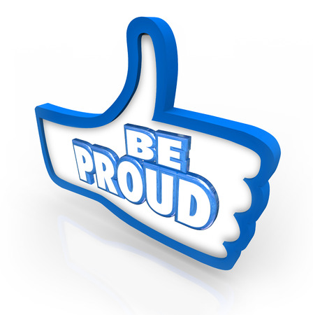 gratified: Be Proud words in a blue thumbs up symbol to illustrate pride and respect or self confident in your action, work, or succees and acheivement