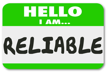 steadiness: Hello I Am Reliable words on a name tag or sticker to illustrate or communicate your reputation as a dependable and trustworthy person or worker
