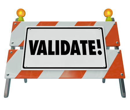 verifying: Validate word on a road construction barrier or barricade to illustrate certifying or verifying a result or outcome