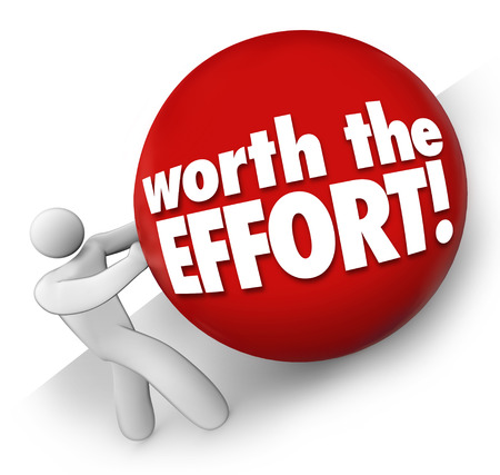 difficult task: Worth the Effort words on a ball rolled uphill by a man, worker or person to illustrate a difficult or challenging job, task or project with rewarding or fulfilling results