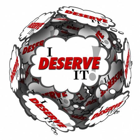 recibo: Me lo merezco palabras en nubes de pensamiento en una bola o esfera para ilustrar un sentimiento de derecho y se debía a lo que has ganado o sido justificados en espera o recepción