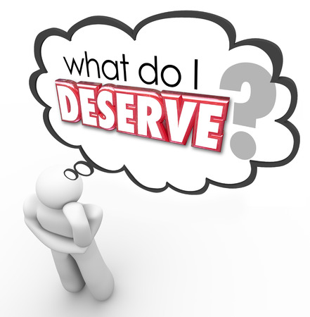 deserve: What Do I Deserve question in a thought cloud above a thinker wondering over a reward that is owed, obligated or earned as an entitlement or pay for work done