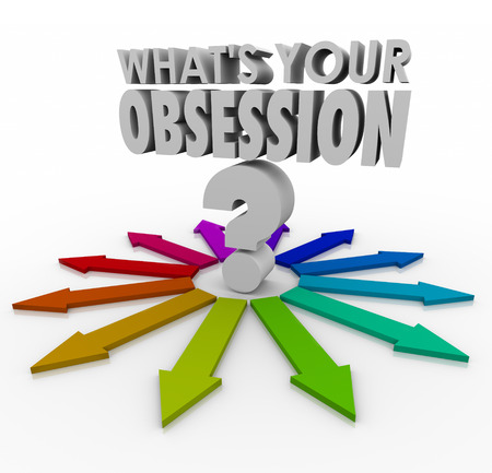 obsessive compulsive: Whats Your Obsession words and question mark surrounded by arrows pointing in every direction, to illustrate the many possible fixations, fetishes, passions, hobbies or favorite past times