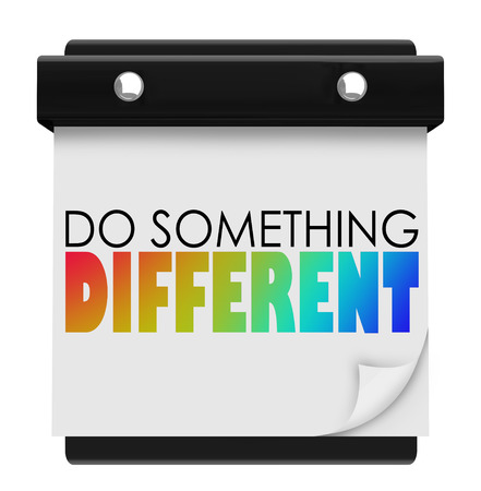 living moment: Do Something Different words on a calendar page encouraging you to find a unique or special activity that is a change of pace for your schedule or habits