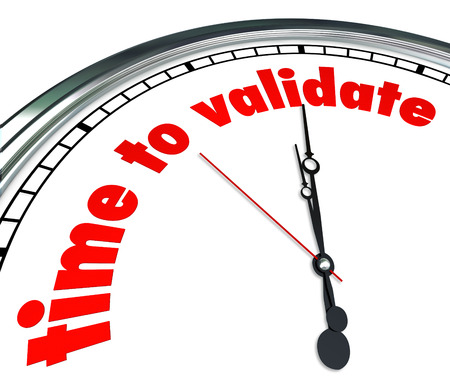 validating: Time to Validate words on a clock face to illustrate the need to qualify, confirm or substantiate results or certification of a person or company
